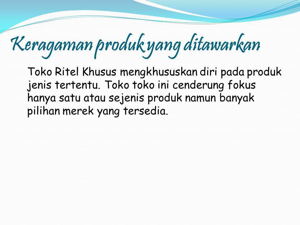 Keragaman produk yang ditawarkan Toko Ritel Khusus mengkhususkan diri pada produk jenis tertentu.