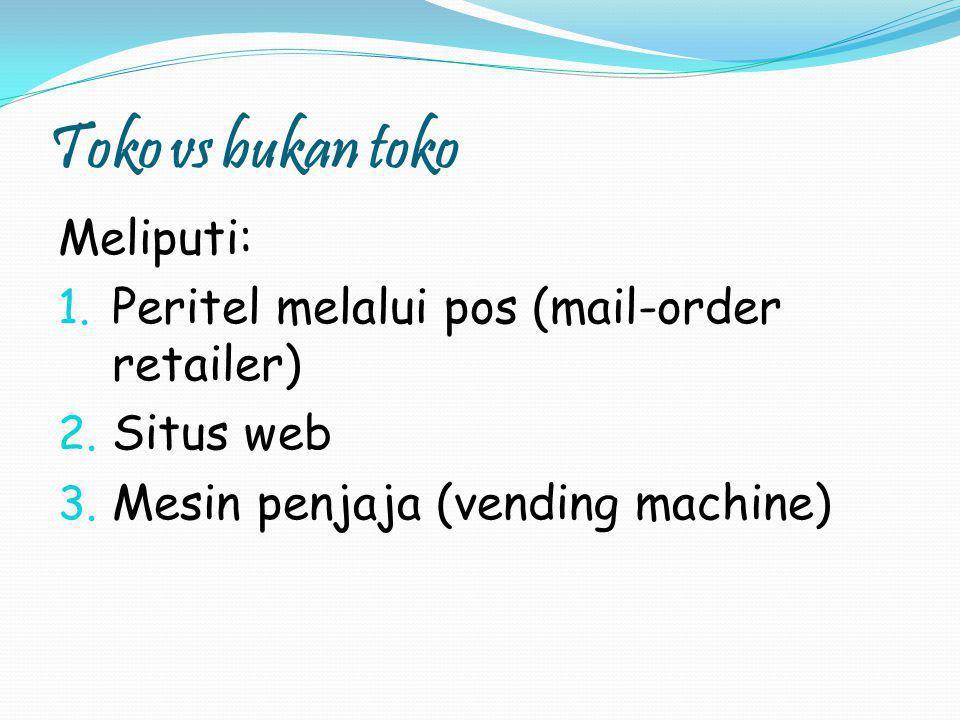 Toko vs bukan toko Meliputi: 1. Peritel melalui pos (mail-order retailer) 2. Situs web 3. Mesin penjaja (vending machine)