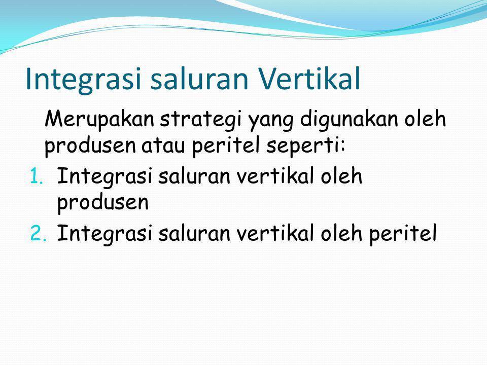 Integrasi saluran Vertikal Merupakan strategi yang digunakan oleh produsen atau peritel seperti: 1.