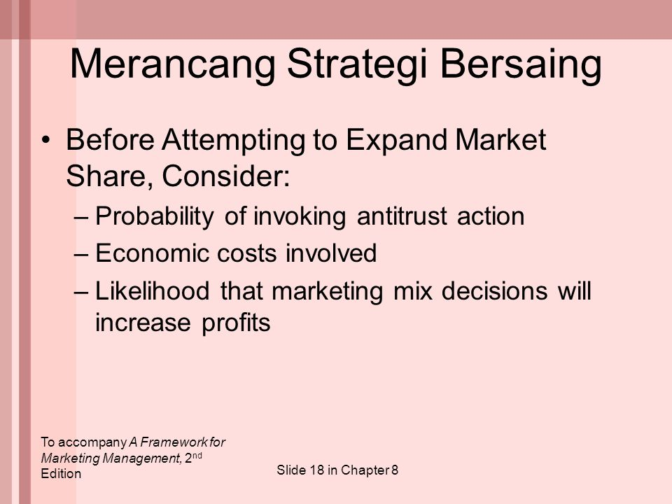 To accompany A Framework for Marketing Management, 2 nd Edition Slide 18 in Chapter 8 Merancang Strategi Bersaing Before Attempting to Expand Market S