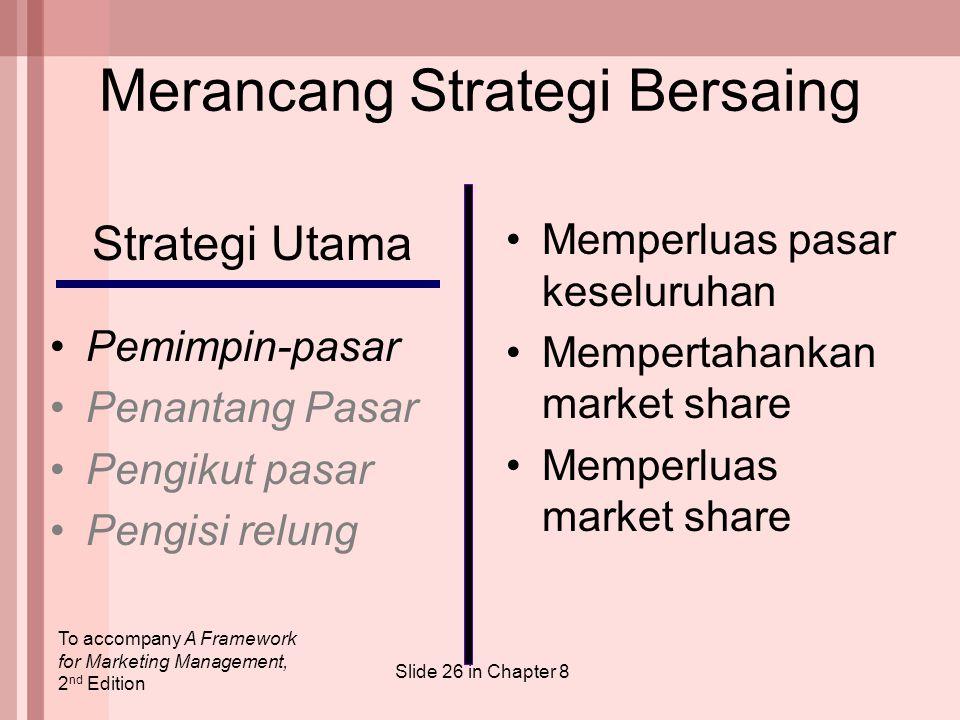 To accompany A Framework for Marketing Management, 2 nd Edition Slide 26 in Chapter 8 Merancang Strategi Bersaing Strategi Utama Pemimpin-pasar Penant