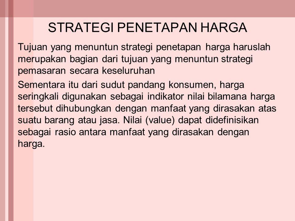STRATEGI PENETAPAN HARGA Tujuan yang menuntun strategi penetapan harga haruslah merupakan bagian dari tujuan yang menuntun strategi pemasaran secara k