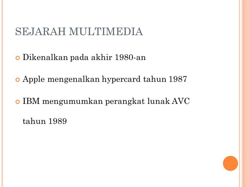 SEJARAH MULTIMEDIA Dikenalkan pada akhir 1980-an Apple mengenalkan hypercard tahun 1987 IBM mengumumkan perangkat lunak AVC tahun 1989