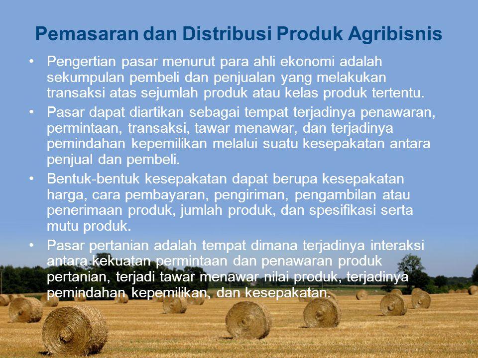 Pemasaran dan Distribusi Produk Agribisnis Pengertian pasar menurut para ahli ekonomi adalah sekumpulan pembeli dan penjualan yang melakukan transaksi