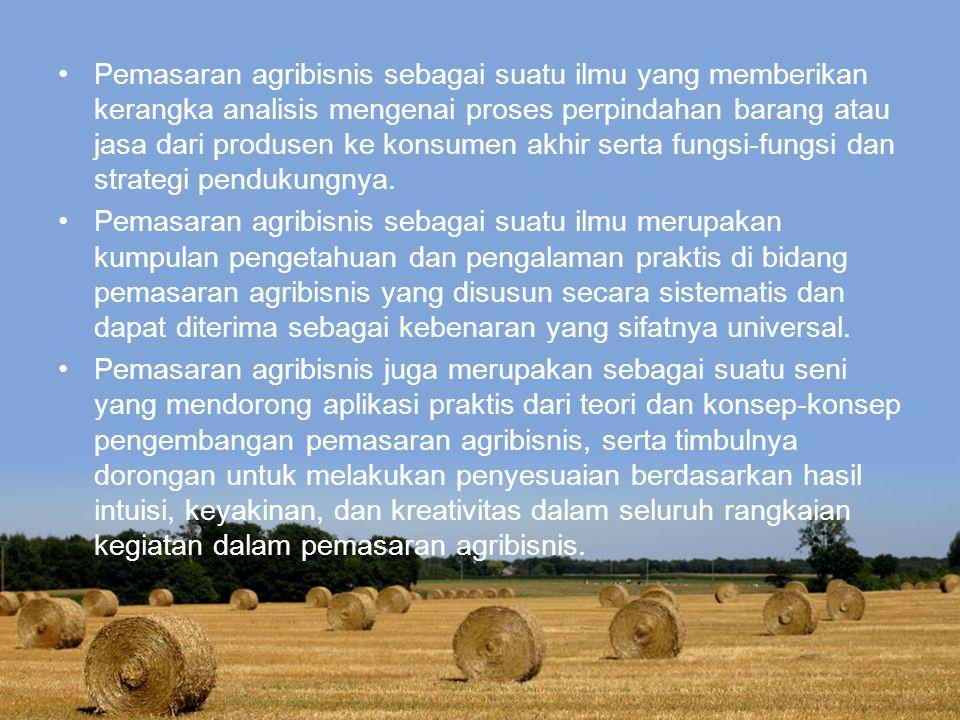 Pemasaran agribisnis sebagai suatu ilmu yang memberikan kerangka analisis mengenai proses perpindahan barang atau jasa dari produsen ke konsumen akhir