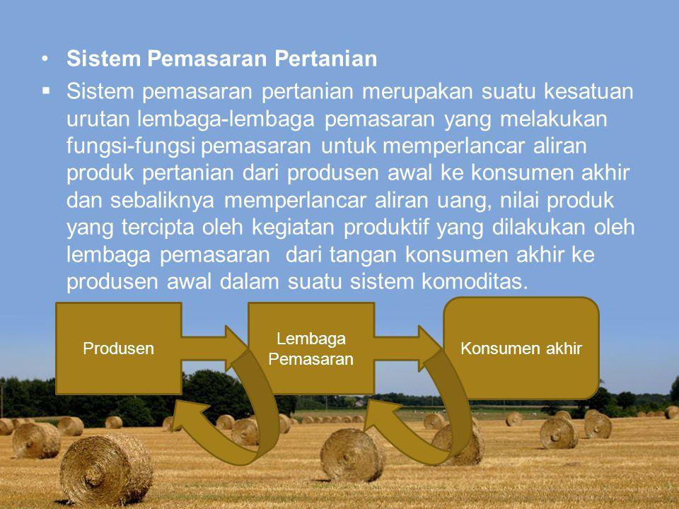 Sistem Pemasaran Pertanian  Sistem pemasaran pertanian merupakan suatu kesatuan urutan lembaga-lembaga pemasaran yang melakukan fungsi-fungsi pemasar