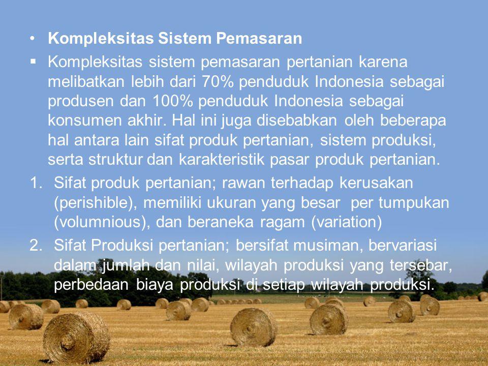 Kompleksitas Sistem Pemasaran  Kompleksitas sistem pemasaran pertanian karena melibatkan lebih dari 70% penduduk Indonesia sebagai produsen dan 100%