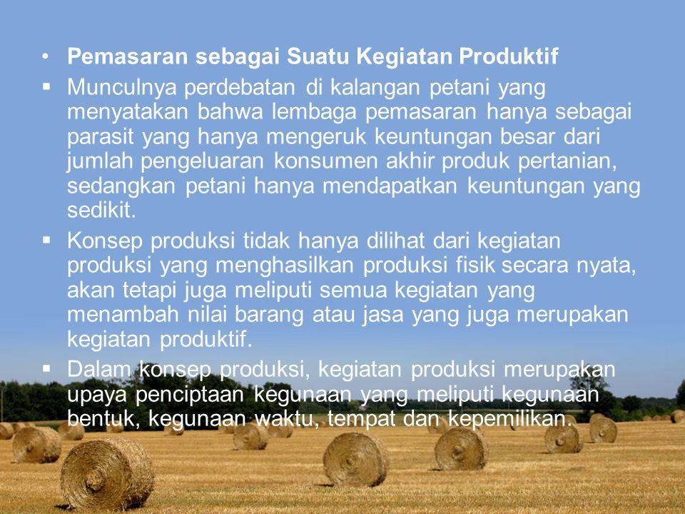 Pemasaran sebagai Suatu Kegiatan Produktif  Munculnya perdebatan di kalangan petani yang menyatakan bahwa lembaga pemasaran hanya sebagai parasit yan