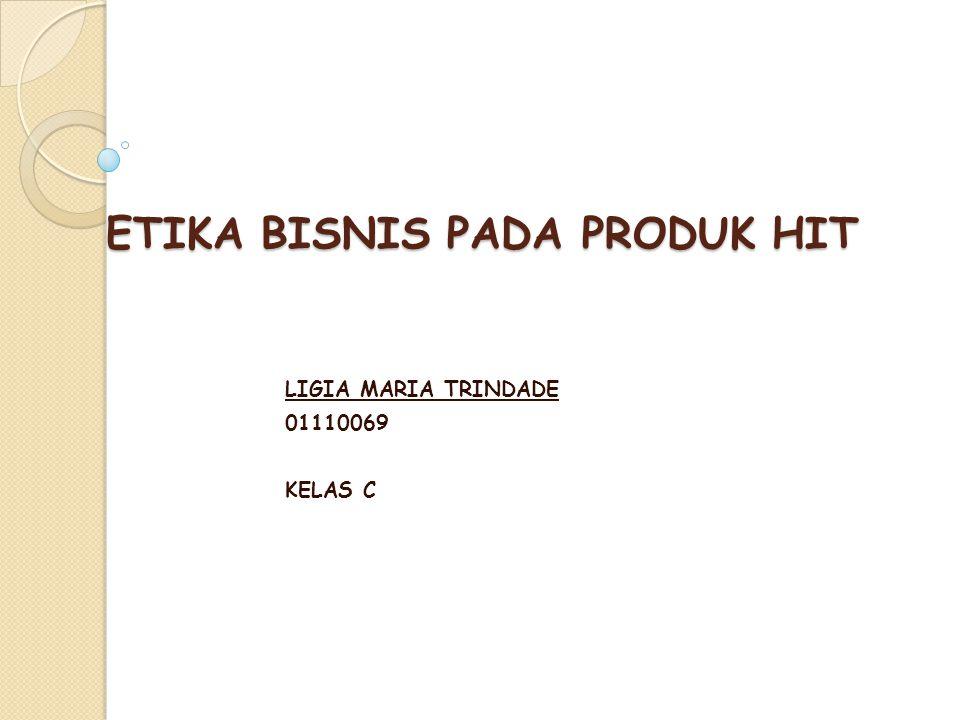 ETIKA BISNIS PADA PRODUK HIT LIGIA MARIA TRINDADE 01110069 KELAS C