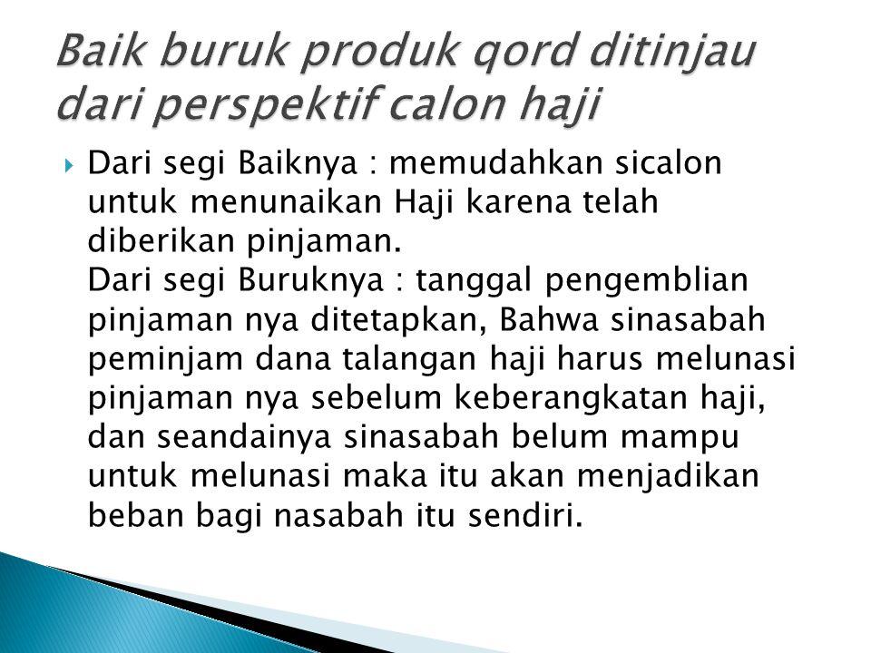  Dari segi Baiknya : memudahkan sicalon untuk menunaikan Haji karena telah diberikan pinjaman.
