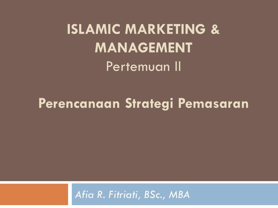 ISLAMIC MARKETING & MANAGEMENT Pertemuan II Perencanaan Strategi Pemasaran Afia R.