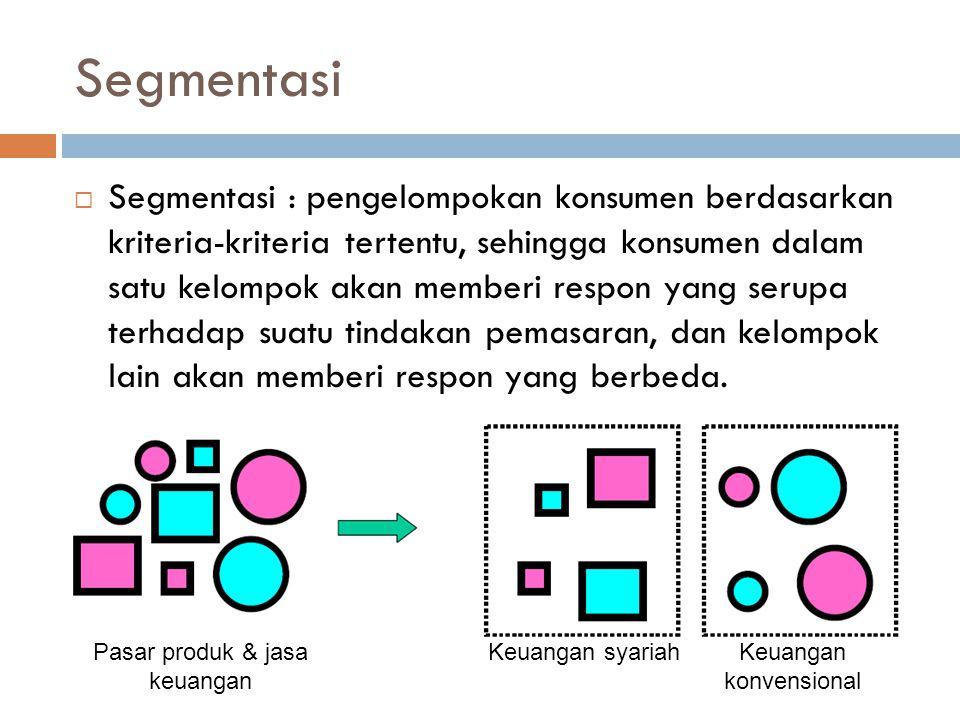 Segmentasi  Segmentasi : pengelompokan konsumen berdasarkan kriteria-kriteria tertentu, sehingga konsumen dalam satu kelompok akan memberi respon yang serupa terhadap suatu tindakan pemasaran, dan kelompok lain akan memberi respon yang berbeda.