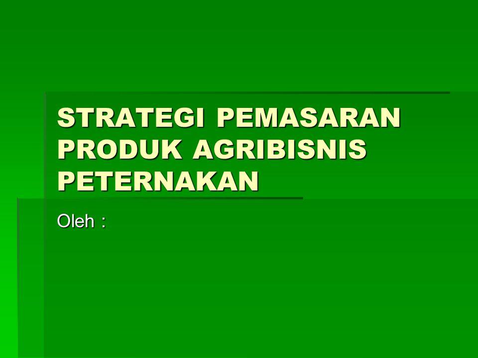 STRATEGI PEMASARAN PRODUK AGRIBISNIS PETERNAKAN Oleh :