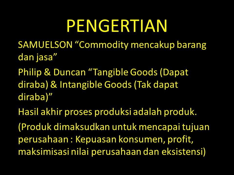 """PENGERTIAN SAMUELSON """"Commodity mencakup barang dan jasa"""" Philip & Duncan """"Tangible Goods (Dapat diraba) & Intangible Goods (Tak dapat diraba)"""" Hasil"""