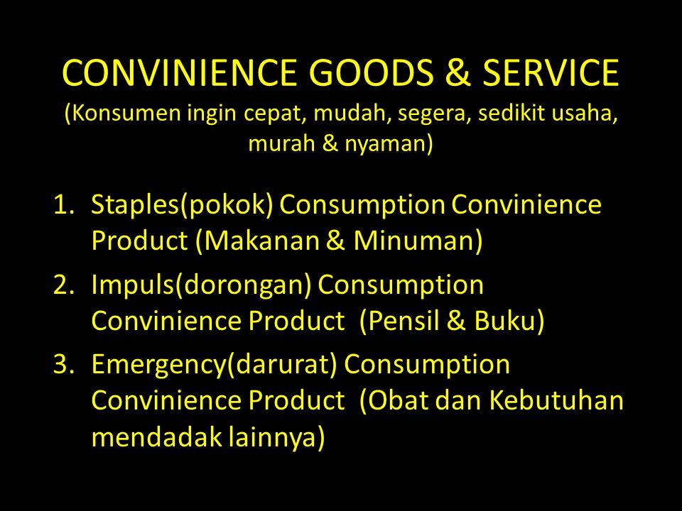 CONVINIENCE GOODS & SERVICE (Konsumen ingin cepat, mudah, segera, sedikit usaha, murah & nyaman) 1.Staples(pokok) Consumption Convinience Product (Mak