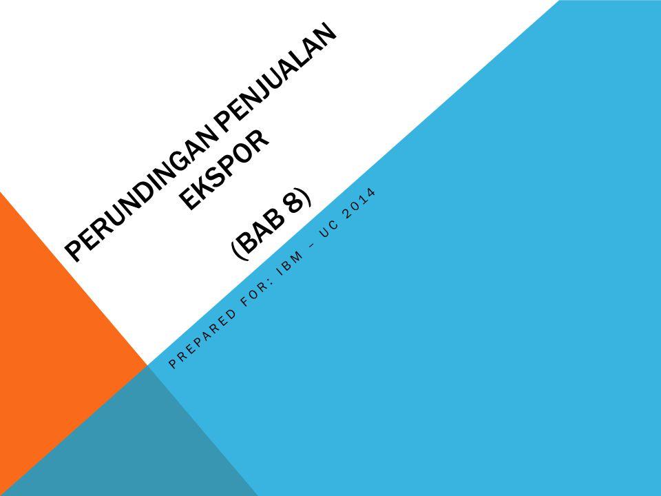 PERUNDINGAN PENJUALAN EKSPOR (BAB 8) PREPARED FOR: IBM – UC 2014