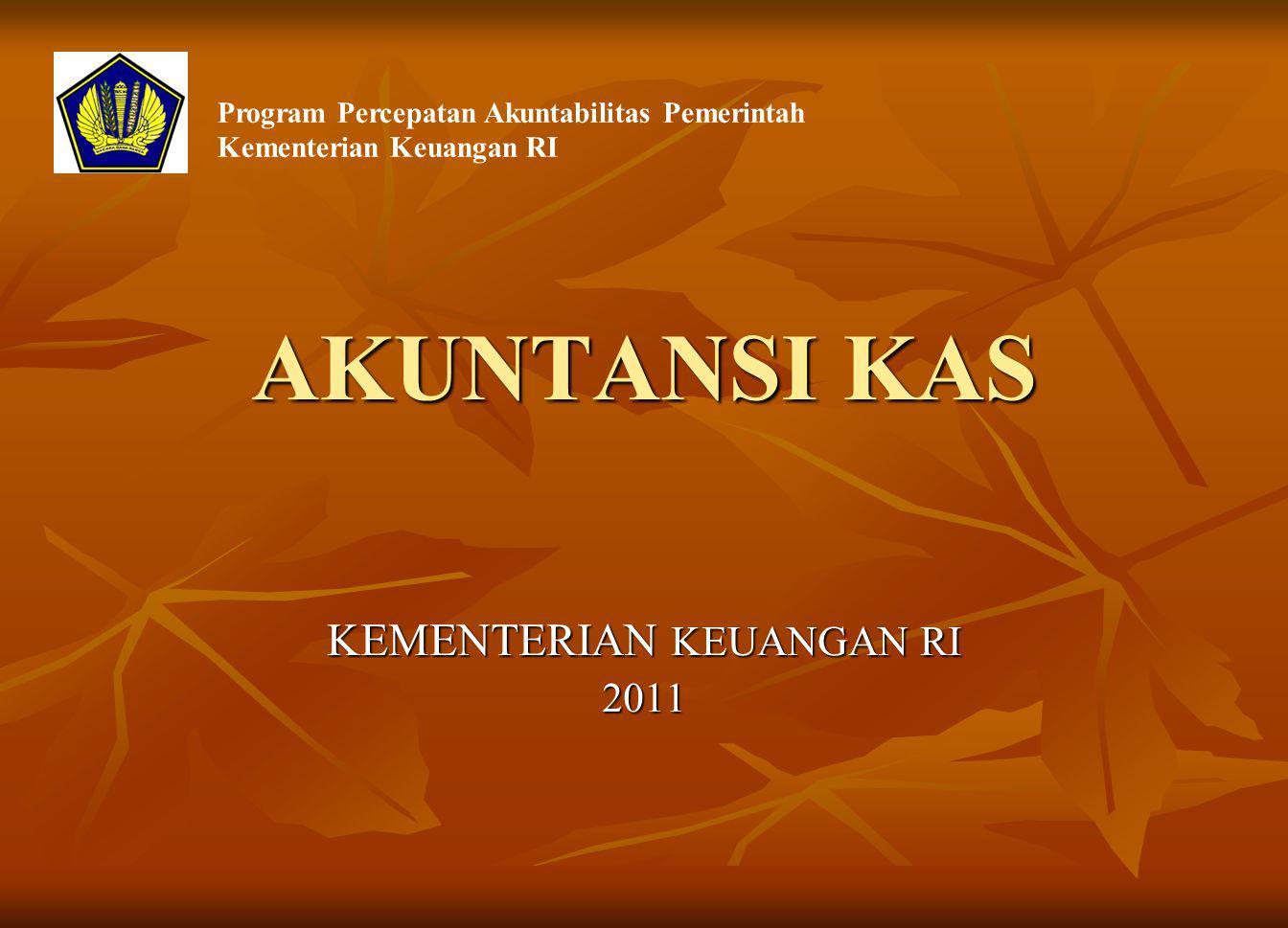 AKUNTANSI KAS KEMENTERIAN KEUANGAN RI 2011 Program Percepatan Akuntabilitas Pemerintah Kementerian Keuangan RI