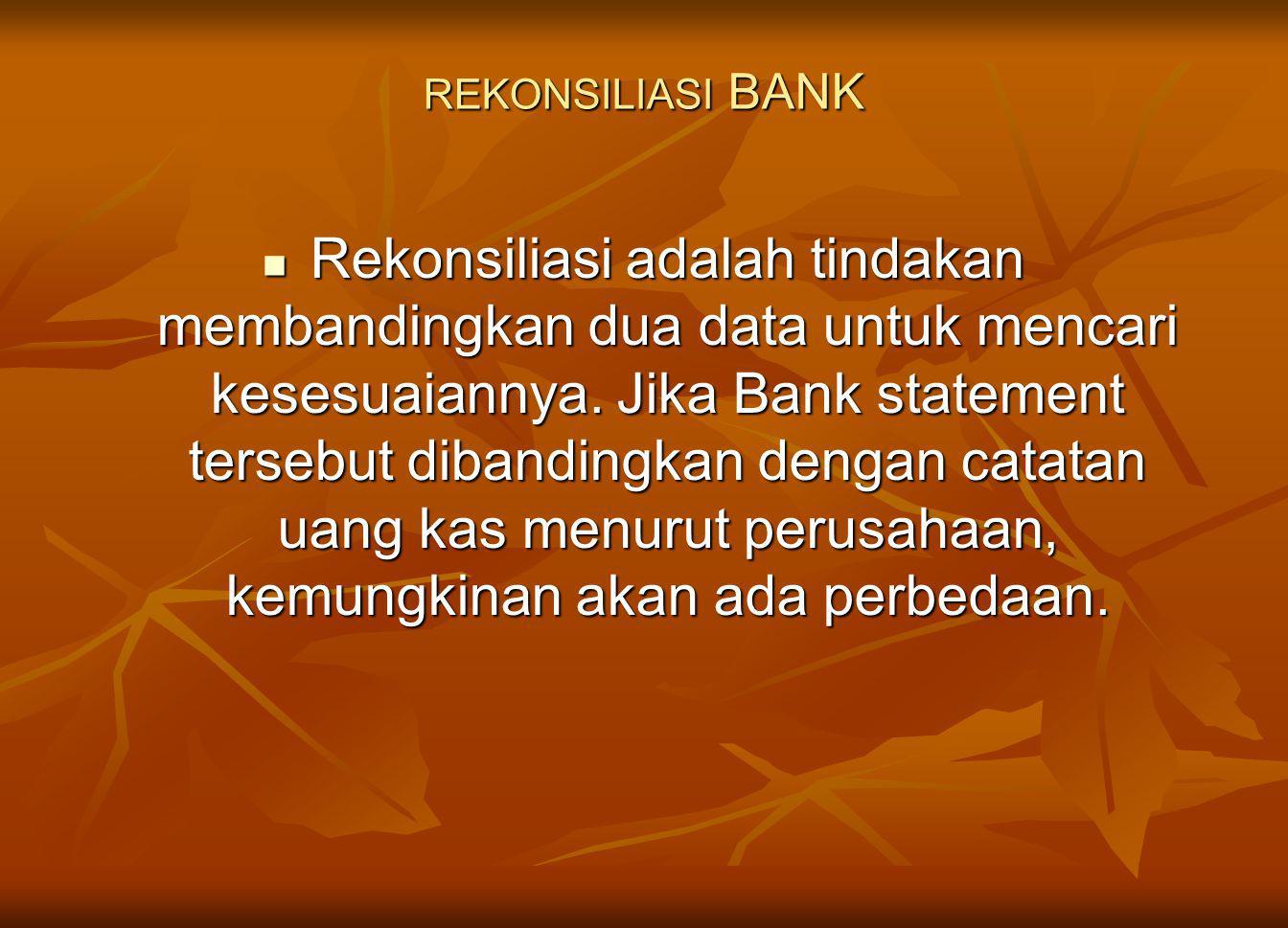 REKONSILIASI BANK Rekonsiliasi adalah tindakan membandingkan dua data untuk mencari kesesuaiannya.