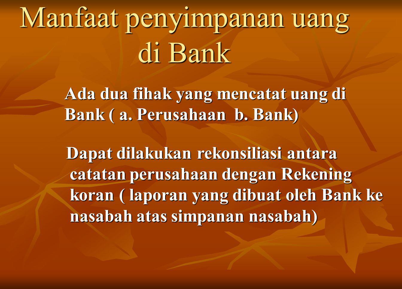 Manfaat penyimpanan uang di Bank Ada dua fihak yang mencatat uang di Bank ( a.