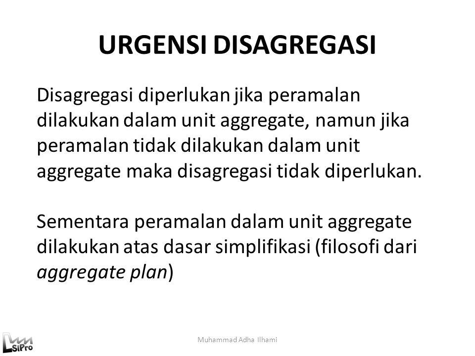 URGENSI DISAGREGASI Muhammad Adha Ilhami Disagregasi diperlukan jika peramalan dilakukan dalam unit aggregate, namun jika peramalan tidak dilakukan da