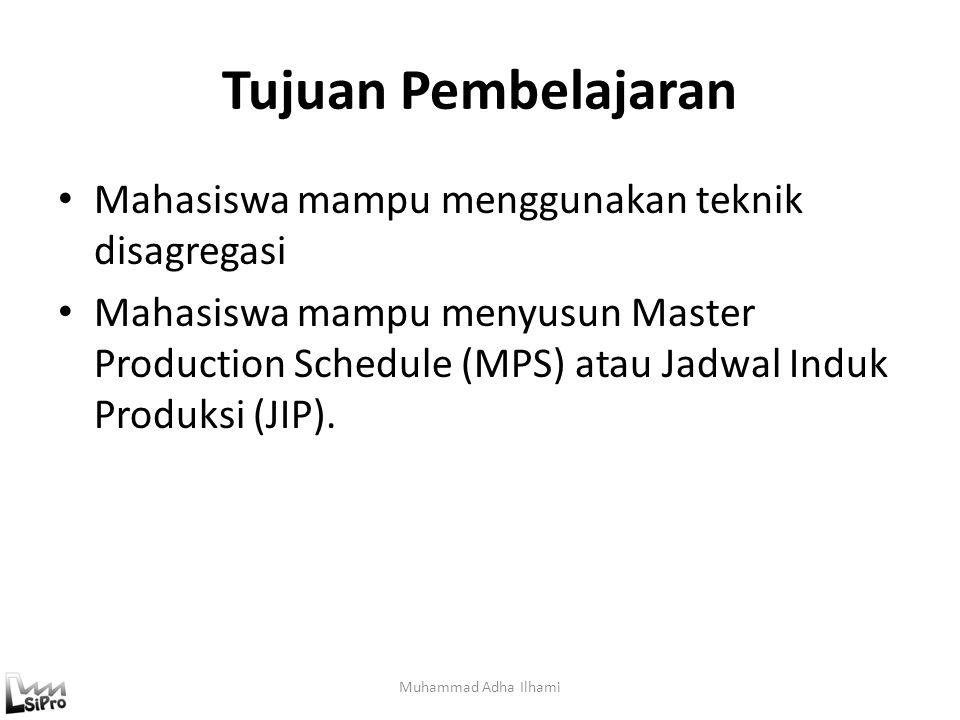 Tujuan Pembelajaran Mahasiswa mampu menggunakan teknik disagregasi Mahasiswa mampu menyusun Master Production Schedule (MPS) atau Jadwal Induk Produks