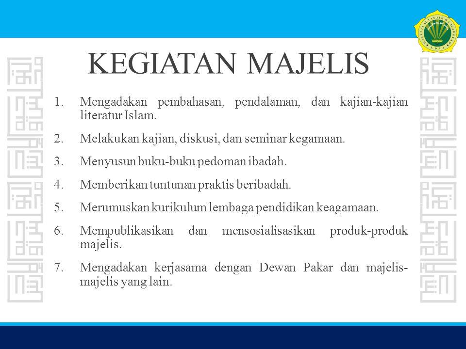 KEGIATAN MAJELIS 1.Mengadakan pembahasan, pendalaman, dan kajian-kajian literatur Islam. 2.Melakukan kajian, diskusi, dan seminar kegamaan. 3.Menyusun