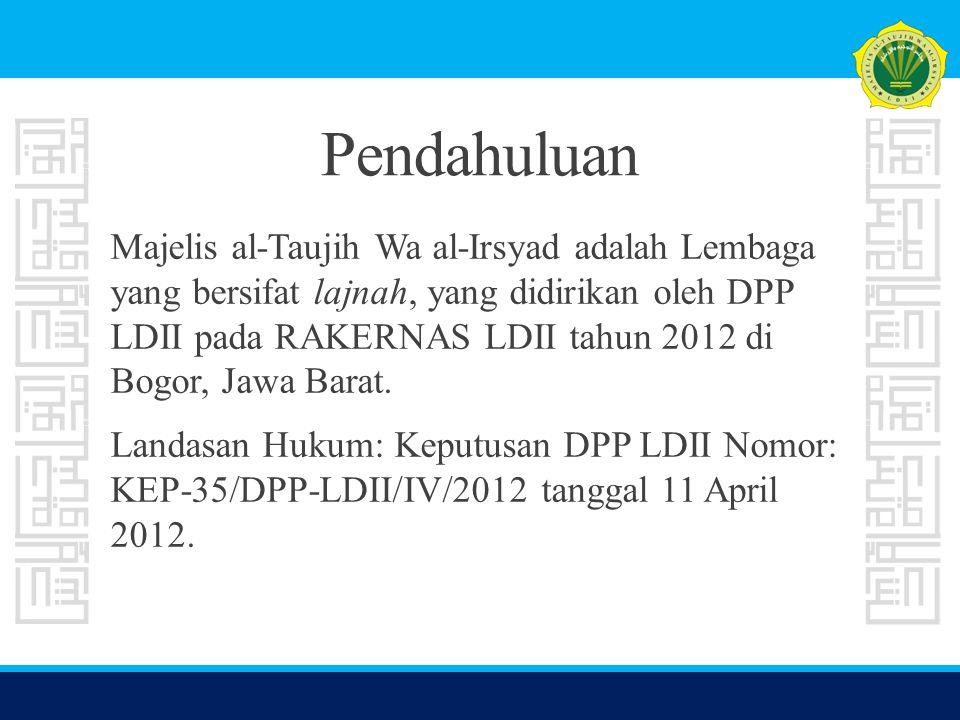 Pendahuluan Majelis al-Taujih Wa al-Irsyad adalah Lembaga yang bersifat lajnah, yang didirikan oleh DPP LDII pada RAKERNAS LDII tahun 2012 di Bogor, J