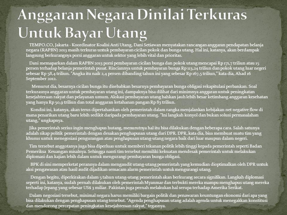 TEMPO.CO, Jakarta - Koordinator Koalisi Anti Utang, Dani Setiawan menyatakan rancangan anggaran pendapatan belanja negara (RAPBN) 2013 masih terkuras untuk pembayaran cicilan pokok dan bunga utang.