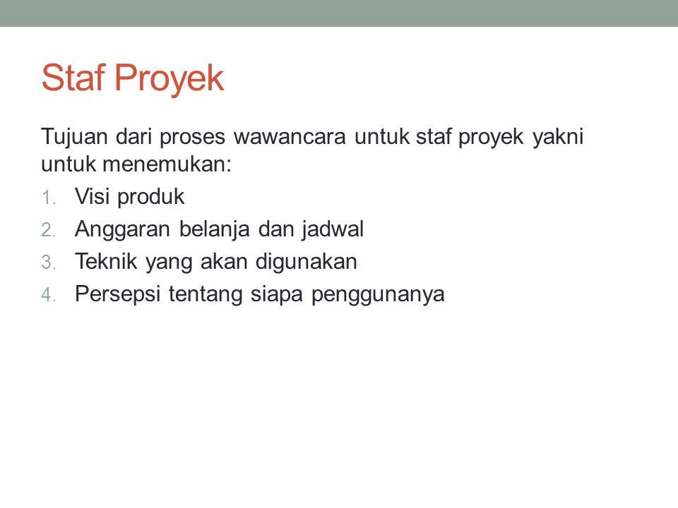 Staf Proyek Tujuan dari proses wawancara untuk staf proyek yakni untuk menemukan: 1.