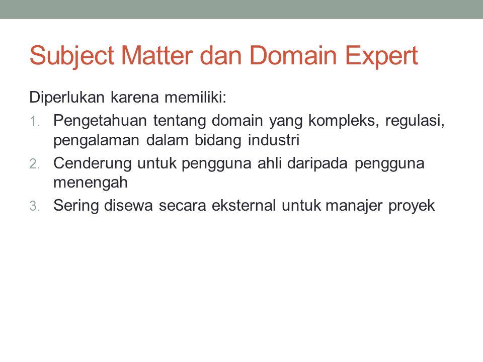 Subject Matter dan Domain Expert Diperlukan karena memiliki: 1.