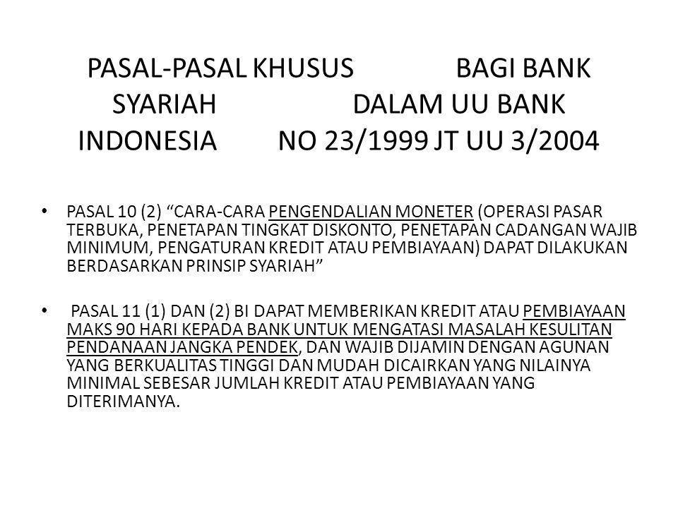 "PASAL-PASAL KHUSUS BAGI BANK SYARIAH DALAM UU BANK INDONESIA NO 23/1999 JT UU 3/2004 PASAL 10 (2) ""CARA-CARA PENGENDALIAN MONETER (OPERASI PASAR TERBU"