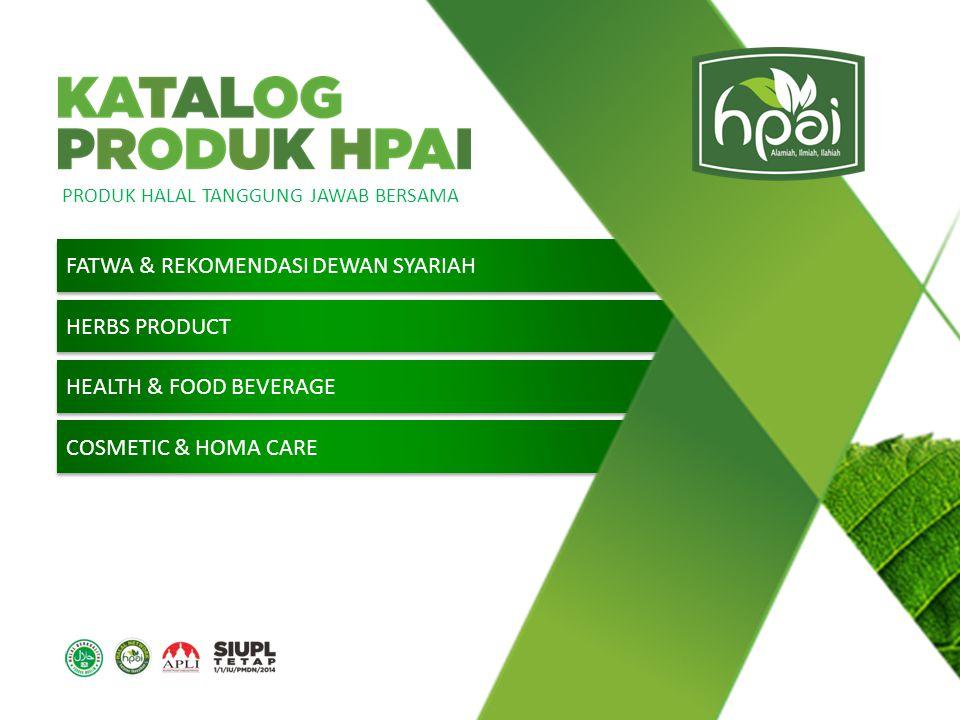 PRODUK HALAL TANGGUNG JAWAB BERSAMA FATWA & REKOMENDASI DEWAN SYARIAH HERBS PRODUCT HEALTH & FOOD BEVERAGE COSMETIC & HOMA CARE