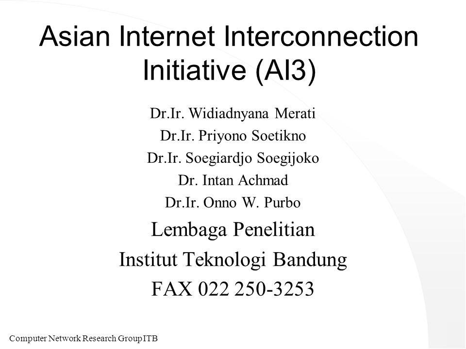 Computer Network Research Group ITB Asian Internet Interconnection Initiative (AI3) Dr.Ir.