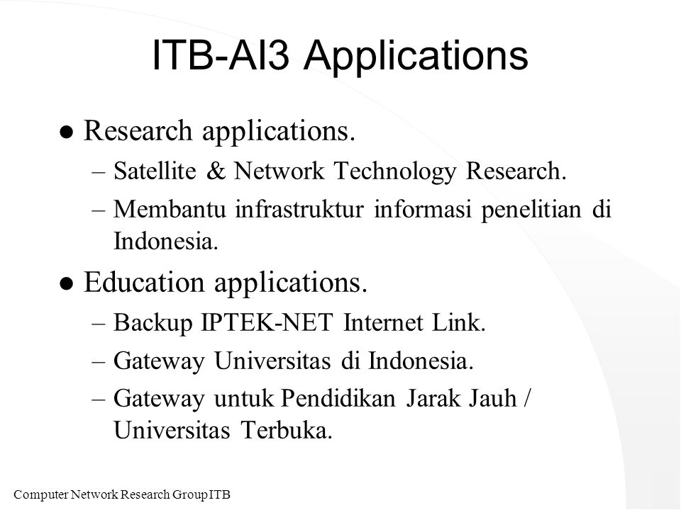 Computer Network Research Group ITB ITB-AI3 Applications l Research applications.