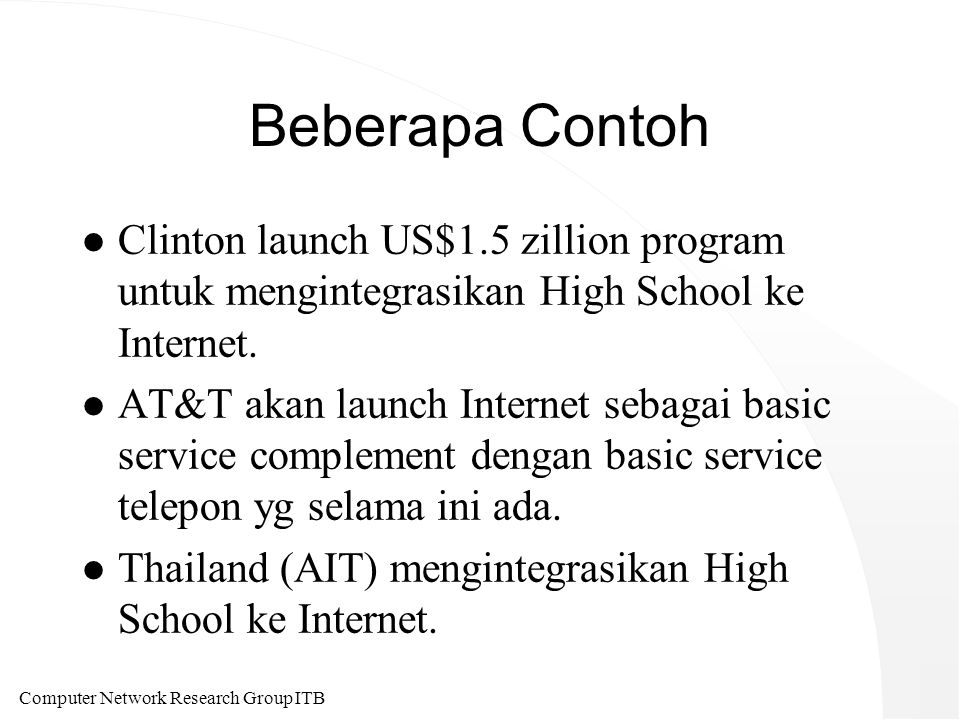 Computer Network Research Group ITB Beberapa Contoh l Clinton launch US$1.5 zillion program untuk mengintegrasikan High School ke Internet.