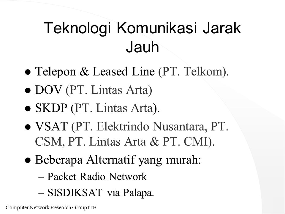 Computer Network Research Group ITB IT / Internet is not just a technology l SDM merupakan kunci utama keberhasilan IT / Internet di Indonesia.
