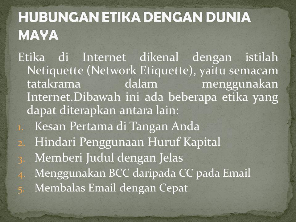 Etika di Internet dikenal dengan istilah Netiquette (Network Etiquette), yaitu semacam tatakrama dalam menggunakan Internet.Dibawah ini ada beberapa e
