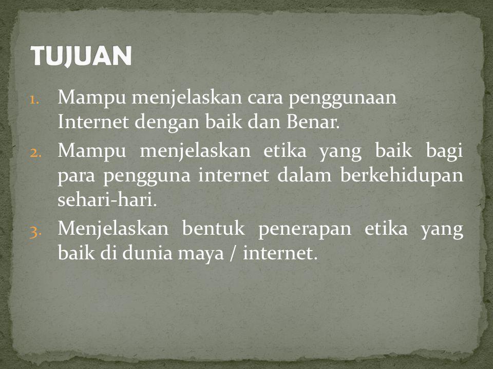 1. Mampu menjelaskan cara penggunaan Internet dengan baik dan Benar. 2. Mampu menjelaskan etika yang baik bagi para pengguna internet dalam berkehidup