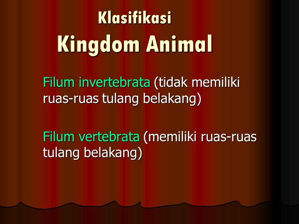 Klasifikasi Kingdom Animal Filum invertebrata (tidak memiliki ruas-ruas tulang belakang) Filum vertebrata (memiliki ruas-ruas tulang belakang)