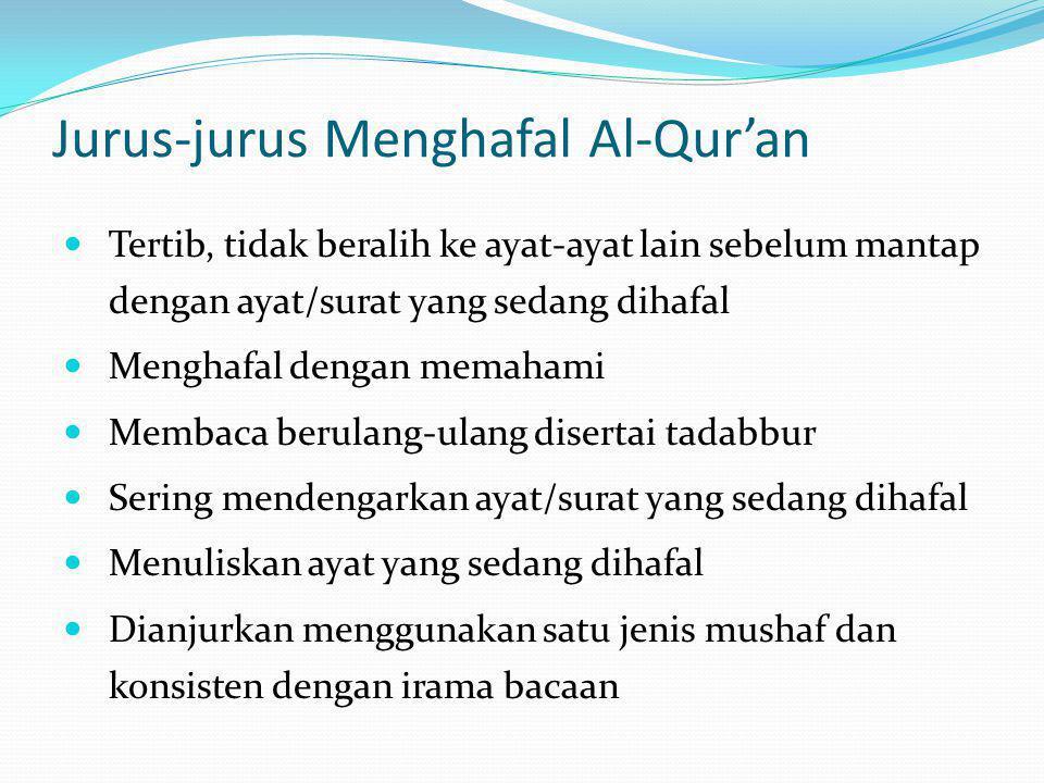 Jurus-jurus Menghafal Al-Qur'an Tertib, tidak beralih ke ayat-ayat lain sebelum mantap dengan ayat/surat yang sedang dihafal Menghafal dengan memahami Membaca berulang-ulang disertai tadabbur Sering mendengarkan ayat/surat yang sedang dihafal Menuliskan ayat yang sedang dihafal Dianjurkan menggunakan satu jenis mushaf dan konsisten dengan irama bacaan
