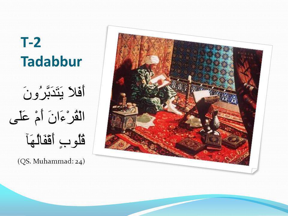 T-2 Tadabbur أَفَلاَ يَتَدَبَّرُونَ الْقُرْءَانَ أَمْ عَلَى قُلُوبٍ أَقْفَالُهَآ (QS. Muhammad: 24)