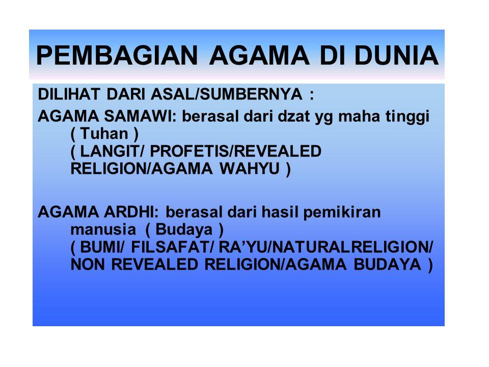PEMBAGIAN AGAMA DI DUNIA DILIHAT DARI ASAL/SUMBERNYA : AGAMA SAMAWI: berasal dari dzat yg maha tinggi ( Tuhan ) ( LANGIT/ PROFETIS/REVEALED RELIGION/A