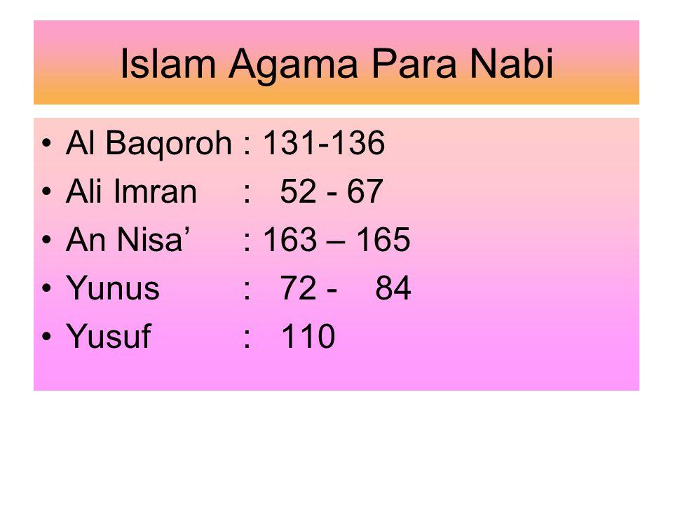 Islam Agama Para Nabi Al Baqoroh : 131-136 Ali Imran: 52 - 67 An Nisa': 163 – 165 Yunus: 72 - 84 Yusuf: 110