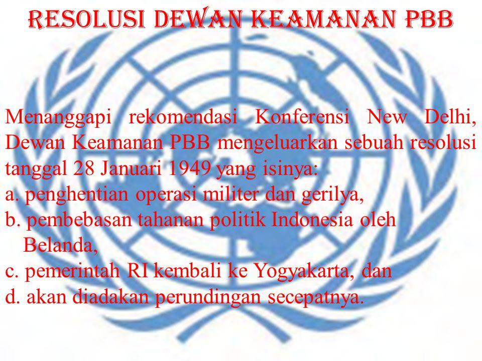 Menanggapi rekomendasi Konferensi New Delhi, Dewan Keamanan PBB mengeluarkan sebuah resolusi tanggal 28 Januari 1949 yang isinya: a. penghentian opera
