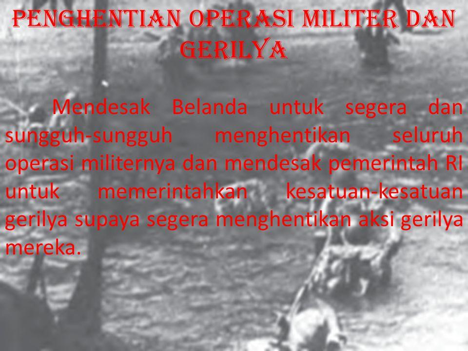 Mendesak Belanda untuk segera dan sungguh-sungguh menghentikan seluruh operasi militernya dan mendesak pemerintah RI untuk memerintahkan kesatuan-kesatuan gerilya supaya segera menghentikan aksi gerilya mereka.