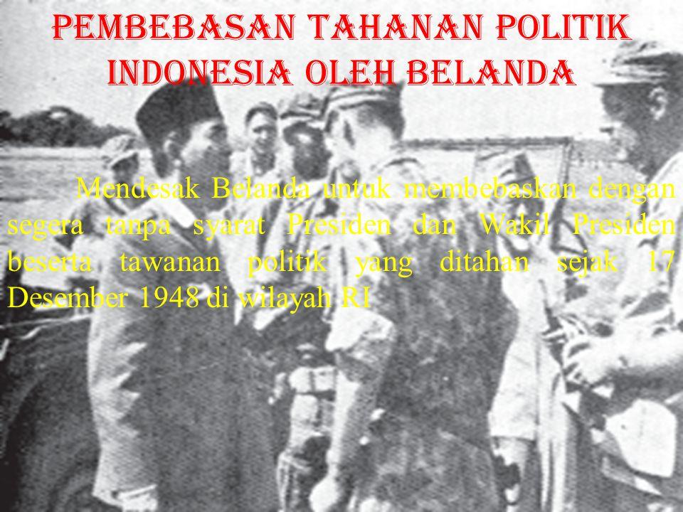 Mendesak Belanda untuk membebaskan dengan segera tanpa syarat Presiden dan Wakil Presiden beserta tawanan politik yang ditahan sejak 17 Desember 1948 di wilayah RI pembebasan tahanan politik Indonesia oleh Belanda
