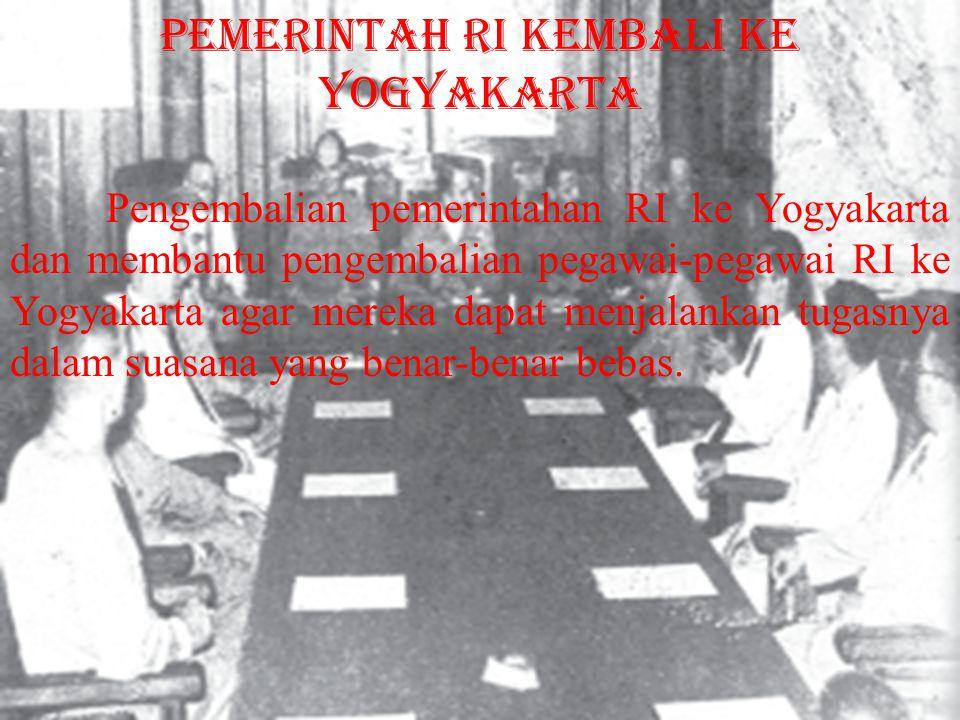Pengembalian pemerintahan RI ke Yogyakarta dan membantu pengembalian pegawai-pegawai RI ke Yogyakarta agar mereka dapat menjalankan tugasnya dalam sua