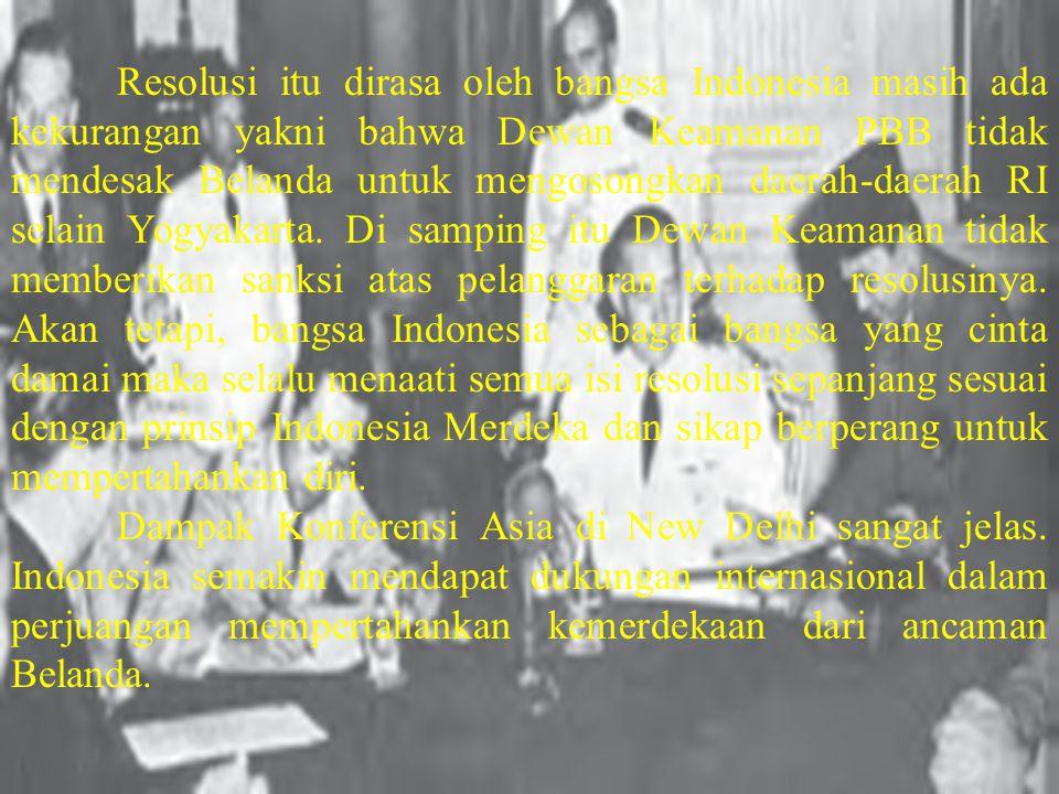 Resolusi itu dirasa oleh bangsa Indonesia masih ada kekurangan yakni bahwa Dewan Keamanan PBB tidak mendesak Belanda untuk mengosongkan daerah-daerah RI selain Yogyakarta.