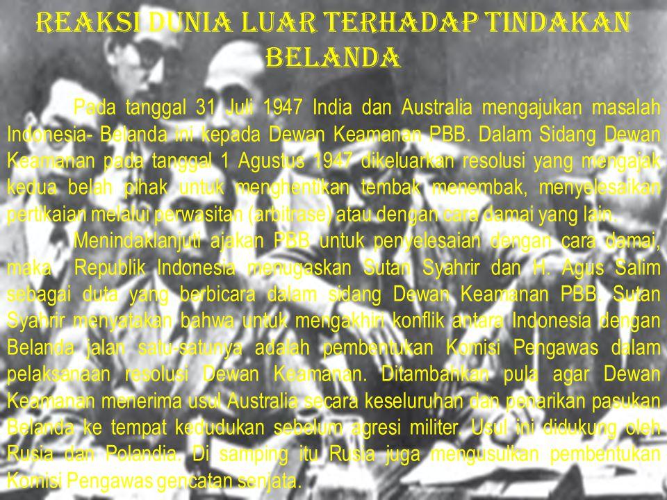 Pada tanggal 31 Juli 1947 India dan Australia mengajukan masalah Indonesia- Belanda ini kepada Dewan Keamanan PBB. Dalam Sidang Dewan Keamanan pada ta