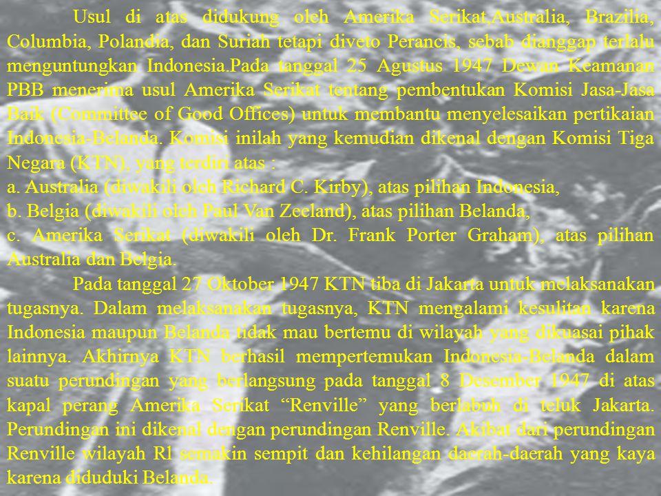 Usul di atas didukung oleh Amerika Serikat,Australia, Brazilia, Columbia, Polandia, dan Suriah tetapi diveto Perancis, sebab dianggap terlalu menguntungkan Indonesia.Pada tanggal 25 Agustus 1947 Dewan Keamanan PBB menerima usul Amerika Serikat tentang pembentukan Komisi Jasa-Jasa Baik (Committee of Good Offices) untuk membantu menyelesaikan pertikaian Indonesia-Belanda.